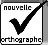 Ce site est linguistiquement valide en vertu de la nouvelle orthographe de la langue française.